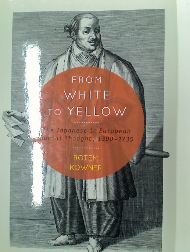 From White to Yellow. The Japanese in European Racial Thought, 1300 - 1735.