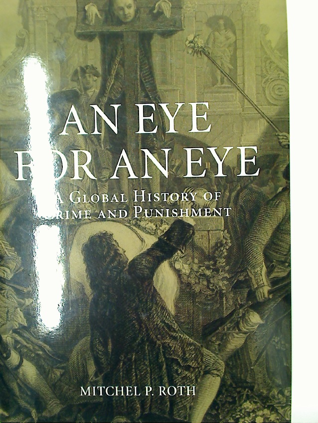 An Eye For an Eye. A Global History of Crime and Punishment.