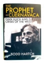 The Prophet of Cuernavaca. Ivan Illich and the Crisis of the West.