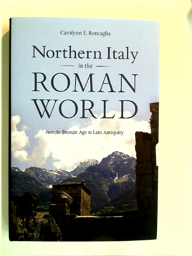 Northern Italy in the Roman World. From the Bronze Age to Late Antiquity.
