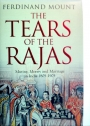 The Tears of the Rajas. Mutiny, Money, and Marriage in India 1805 - 1905.