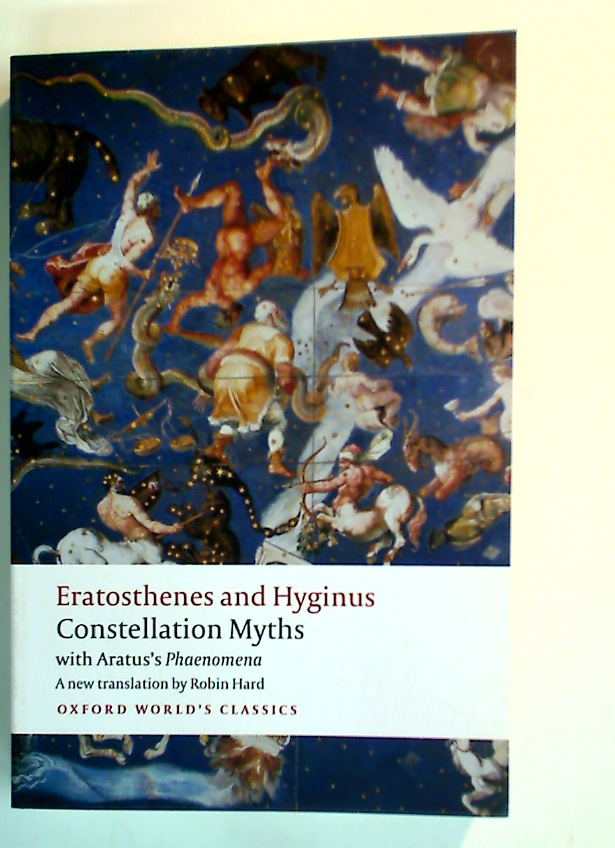 Eratosthenes and Hyginus. Constellation Myths, with Aratus's Phaenomena.