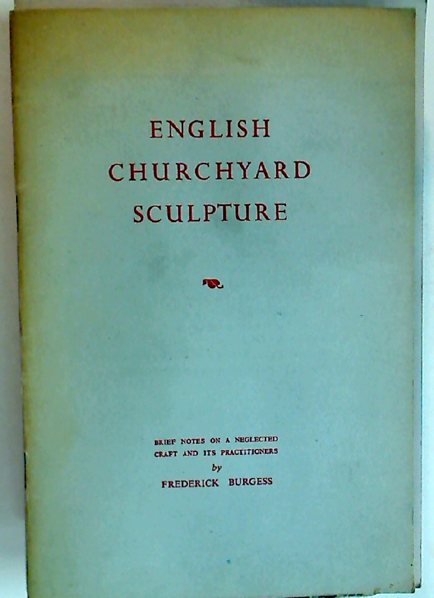 English Churchyard Sculpture : Brief Notes on a Neglected Craft and its Practitioners.