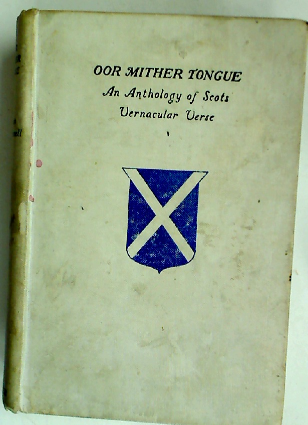 Oor Mither Tongue. An Anthology of Scots Vernacular Verse.
