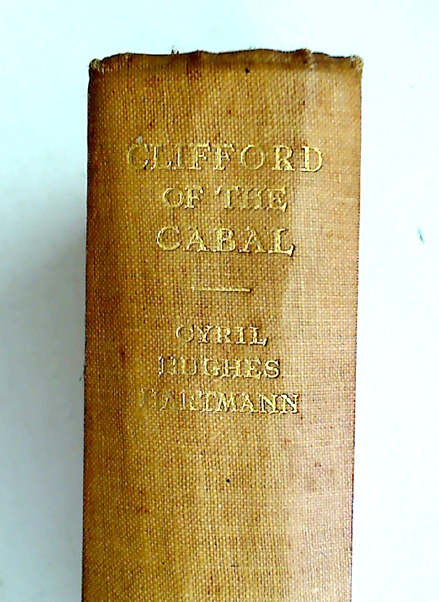 Clifford of the Cabal: A Life of Thomas, First Lord Clifford of Chudleigh, Lord High Treasurer of England. (1630 - 1673)