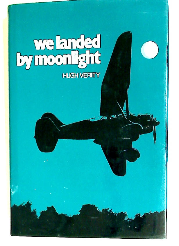We Landed by Moonlight: Secret RAF Landings in France, 1940 - 1944.