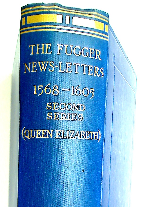 The Fugger News-Letters, being a further Selection Fugger Papers specially referring to Queen Elizabeth during the years 1568 - 1605. Second Series.