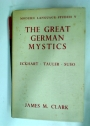 The Great German Mystics: Eckhart, Tauler and Suso.