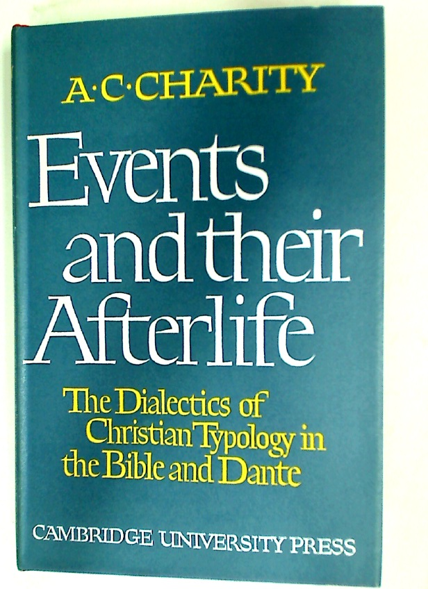 Events and Their Afterlife: The Dialectics of Christian Typology in the Bible and Dante.