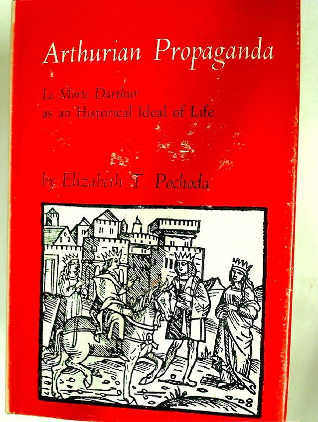Arthurian Propaganda: Le Morte Darthur as an Historical Ideal of Life.