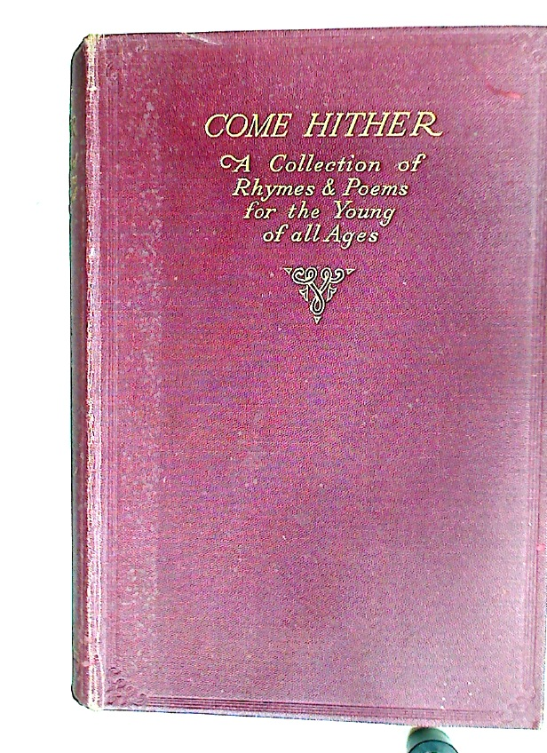 Come Hither. A Collection of Rhymes and Poems for the Young of all Ages.