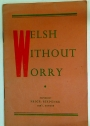 Welsh Without Worry. An Easy and Helpful Guide For All Who Wish to Learn Welsh.