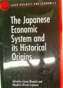 The Japanese Economic System and its Historical Origins.