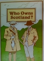 Who Owns Scotland? A Study in Land Ownership.