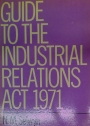 Guide to the Industrial Relations Act 1971.