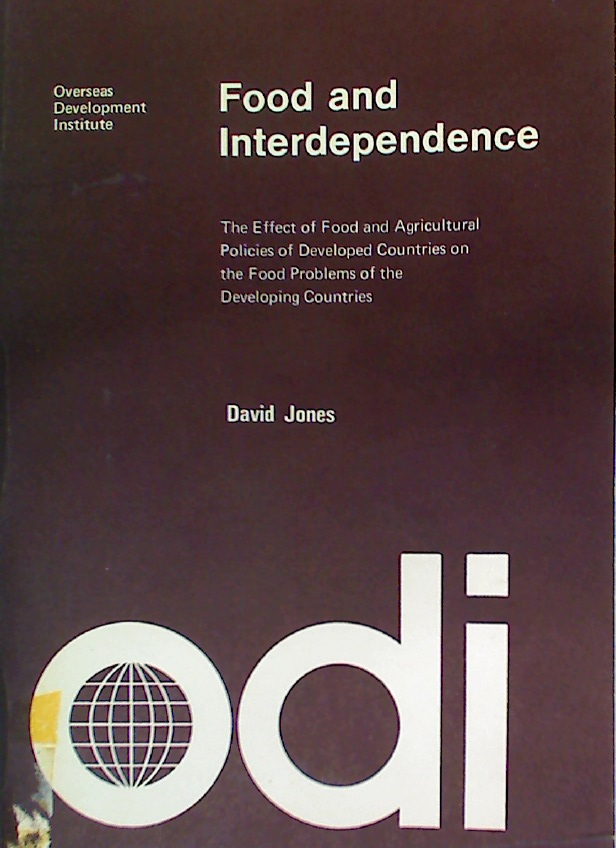 Food and Interdependence. The Effect of Food and Agricultural Policies of Developed Countries on the Food Problems of the Developing Countries.
