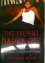 This Present Darkness. A History of Nigerian Organised Crime.