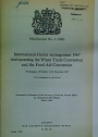 International Grains Arrangement 1967 Incorporating the Wheat Trade Convention and the Food Aid Convention.