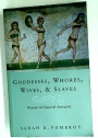 Goddesses, Whores, Wives and Slaves: Women in Classical Antiquity.