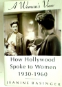 A Woman's View: How Hollywood Spoke to Women, 1930 - 1960.