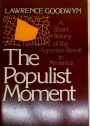 The Populist Moment. A Short History of the Agrarian Revolt in America.