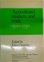 Chapters Form the Agrarian History of England and Wales. Volume 4: Agricultural Markets and Trade 1500 - 1750.