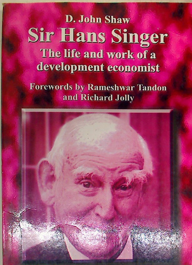 Sir Hans Singer. The Life and Work of a Development Economist.