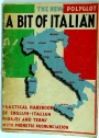 A Bit of Italian: A Practical Handbook of English-Italian Phrases and Terms, with Phonetic Pronunciation. (The New Polyglott)