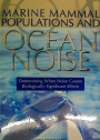 Marine Mammal Populations and Ocean Noise. Determining When Noise Causes Biologically Significant Effects.