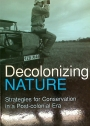 Decolonizing Nature. Strategies for Conservation in a Post-Colonial Era.
