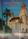 The Enchanted Hill Cookbook. The Favourite Recipes of William Randolph Hearst With Rare Photos and Inside Glimpses of Hearst Castle and Its Celebrated Guests.
