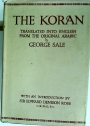 The Koran. Translated into English from the Original Arabic by George Sale. With Explanatory Notes from the Most Approved Commentators. With an Introduction by Edward Denison Ross.