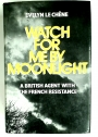 Watch for Me by Moonlight: A British Agent with the French Resistance.