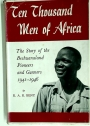 Ten Thousand Men of Africa. The Story of the Bechuanaland Pioneers and Gunners 1941 - 1946.