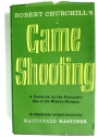 Robert Churchill's Game Shooting: A Textbook on the Successful Use of the Modern Shotgun. A Completely Revised Edition by MacDonald Hastings.