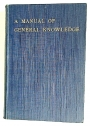 A Manual of General Knowledge, Being a Compilation for University College Entrance, Scholarship and other Examinations, together with Question Papers, as Set, with Answers.