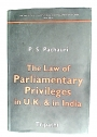 The Law of Parliamentary Privileges in UK and in India.