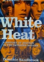 White Heat. A History of Britain in the Swinging Sixties.
