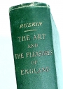 The Art of England and the Pleasures of England. Lectures Given in Oxford in 1883 - 1885. New Edition in Small Form.