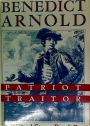 Benedict Arnold. Patriot and Traitor.