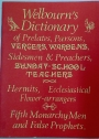 Welbourn's Dictionary of Prelates, Parsons, Vergers, Wardens, sidesmen and Preachers, Sunday-School Teachers, Hermits, Ecclesiastical Flower-arrangers, Fifth Monarchy Men and False Prophets.