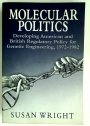 Molecular Politics. Developing American and British Regulatory Policy for Genetic Engineering, 1972 - 1982.