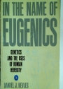 In the Name of Eugenics: Genetics and the Uses of Human Heredity.