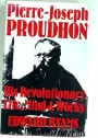 Pierre-Joseph Proudhon: His Revolutionary Mind, Life and Works.
