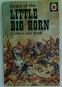 Battle of the Little Big Horn. Custer's Last Stand.