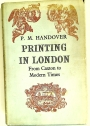 Printing in London from 1476 to Modern Times. Competitive Practice and Technical Invention in the Trade of Book and Bible Printing, Periodical Production, Jobbing, etc.