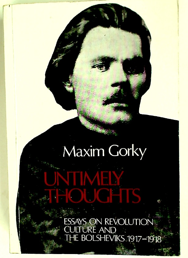 Untimely Thoughts: Essays on Revolution, Culture and the Bolsheviks, 1917 - 1918.