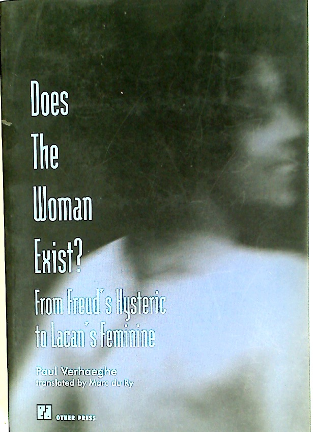 Does the Woman Exist? From Freud\'s Hysteric to Lacan\'s Feminine.