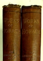 The Works of Horace Translated into English Verse with a Life and Notes by Sir Theodore Martin, KCB.