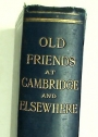 Old Friends at Cambridge and Elsewhere.